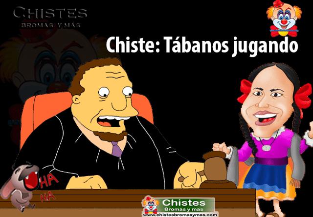 Chiste: Tábanos jugando, estaba una indita 👧 en un juzgado y el juez le pregunta: -María 👧 me han dicho que tú mataste a tu esposo 👨