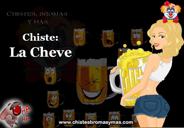 Chiste: La Cheve, cuando salgan a un bar o disco hay que estar muy alerta sobre todo cuando reciban una bebida de parte de alguna mujer