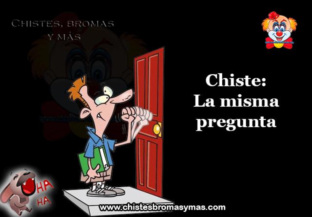 Chiste: La misma pregunta, tocan la puerta de la casa de una mujer. - Ella va a abrir y se encuentra con un hombre parado frente a ella que le pregunta