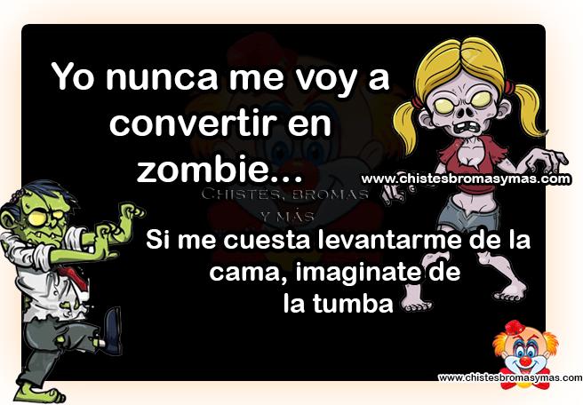 Chistes gráficos - Yo nunca me voy a convertir en zombie