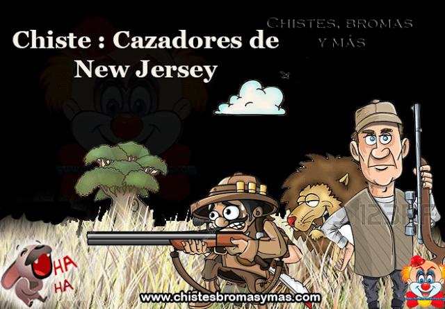 Chiste : Cazadores de New Jersey, un par de cazadores de New Jersey salen del bosque  cuando de pronto uno de ellos se desploma en el suelo