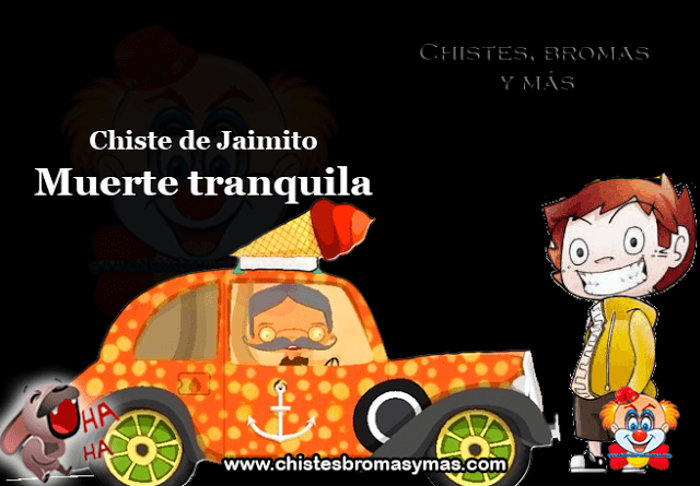 Chiste de Jaimito: Muerte tranquila, pues esto es la profesora que pregunta en clase: -A ver… niños… ¿cómo sería para vosotros una muerte tranquila